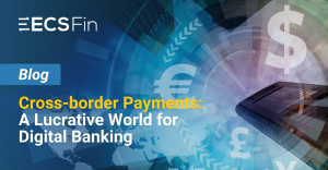 Cross-border payments: a lucrative world for digital banking